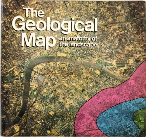 9780118807210: The Geological Map: An Anatomy of the Landscape