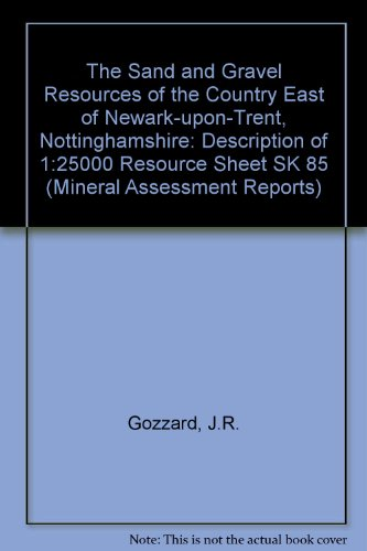 9780118807517: The Sand and Gravel Resources of the Country East of Newark-upon-Trent, Nottinghamshire: Description of 1:25000 Resource Sheet SK 85 (Mineral Assessment Reports)