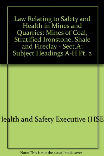 9780118820271: Law Relating to Safety and Health in Mines and Quarries: Mines of Coal, Stratified Ironstone, Shale and Fireclay - Sect.A: Subject Headings A-H Pt. 2