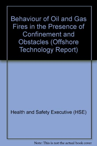 9780118820356: Behaviour of Oil and Gas Fires in the Presence of Confinement and Obstacles (Offshore Technology Report)