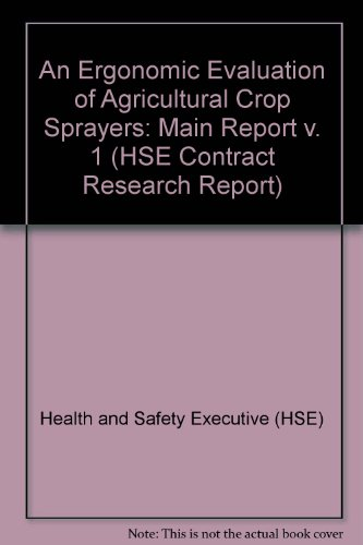 9780118821452: An Ergonomic Evaluation of Agricultural Crop Sprayers: Main Report v. 1 (HSE Contract Research Report)