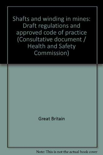 9780118834841: Shafts and winding in mines: Draft regulations and approved code of practice (Consultative document / Health and Safety Commission)