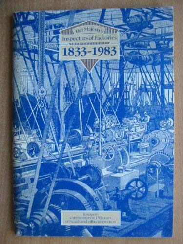 9780118837118: Her Majesty's Inspectors of Factories, 1833-1983: Essays to Commemorate 150 Years of Health and Safety Inspection
