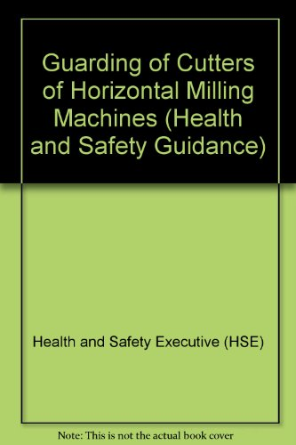 9780118838283: Guarding of Cutters of Horizontal Milling Machines (Health and Safety Guidance)