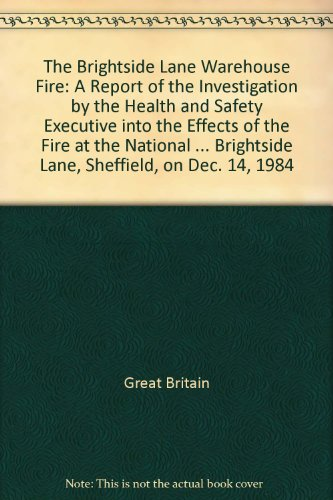 9780118838467: The Brightside Lane Warehouse Fire: A Report of the Investigation by the Health and Safety Executive into the Effects of the Fire at the National ... Brightside Lane, Sheffield, on Dec. 14, 1984