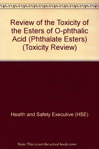 9780118838597: Review of the Toxicity of the Esters of O-phthalic Acid (Phthalate Esters) (Toxicity Review)