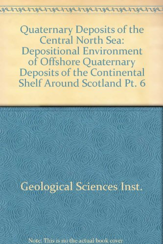 9780118840293: Quaternary Deposits of the Central North Sea: Depositional Environment of Offshore Quaternary Deposits of the Continental Shelf Around Scotland Pt. 6