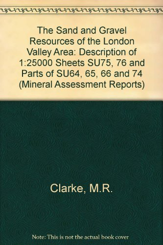 9780118841092: The Sand and Gravel Resources of the London Valley Area: Description of 1:25000 Sheets SU75, 76 and Parts of SU64, 65, 66 and 74 (Mineral Assessment Reports)