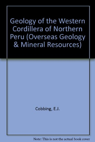 9780118841184: Geology of the Western Cordillera of Northern Peru (Overseas Geology & Mineral Resources)