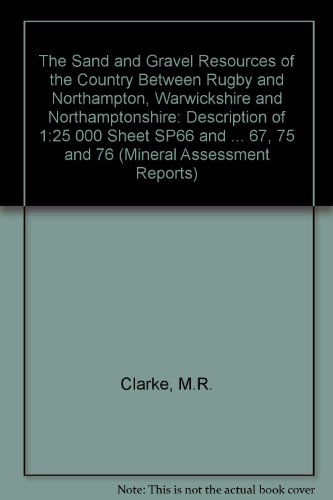 9780118843072: The Sand and Gravel Resources of the Country Between Rugby and Northampton, Warwickshire and Northamptonshire: Description of 1:25 000 Sheet SP66 and ... 67, 75 and 76 (Mineral Assessment Reports)