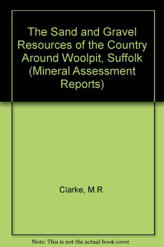 9780118843270: The Sand and Gravel Resources of the Country Around Woolpit, Suffolk (Mineral Assessment Reports)