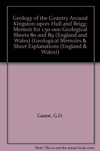 9780118843997: Geology of the Country Around Kingston-upon-Hull and Brigg: Memoir for 1:50 000 Geological Sheets 80 and 89 (England and Wales) (Geological Memoirs & Sheet Explanations (England & Wales))