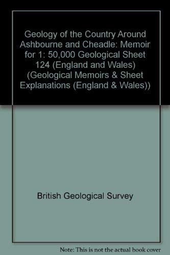 9780118844123: Geology of the Country Around Ashbourne and Cheadle: Memoir for 1: 50,000 Geological Sheet 124 (England and Wales) (Geological Memoirs & Sheet Explanations (England & Wales))