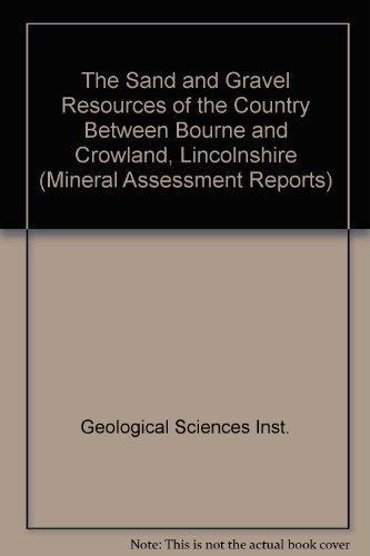 The Sand and Gravel Resources of the Country Between Bourne and Crowland, Lincolnshire: Booth, S, J...