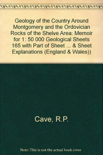 9780118845526: Geology of the Country Around Montgomery and the Ordovician Rocks of the Shelve Area: Memoir for 1: 50 000 Geological Sheets 165 with Part of Sheet ... & Sheet Explanations (England & Wales))