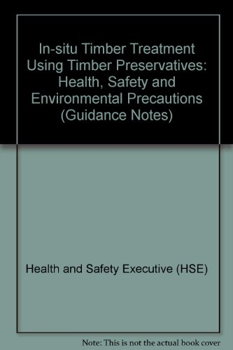 9780118854139: In-situ Timber Treatment Using Timber Preservatives: Health, Safety and Environmental Precautions (Guidance Notes)