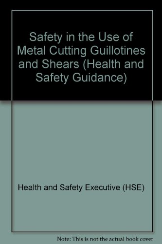 9780118854559: Safety in the Use of Metal Cutting Guillotines and Shears (Health and Safety Guidance)