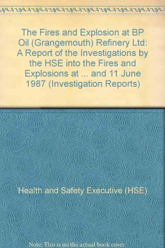 9780118854931: The Fires and Explosion at BP Oil (Grangemouth) Refinery Ltd: A Report of the Investigations by the HSE into the Fires and Explosions at ... and 11 June 1987 (Investigation Reports)