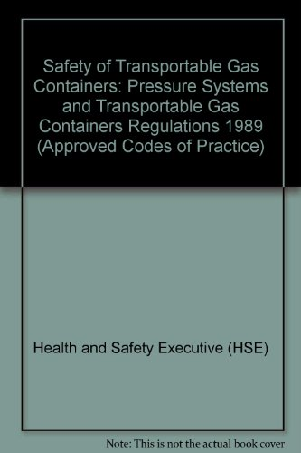 9780118855150: Safety of Transportable Gas Containers: Pressure Systems and Transportable Gas Containers Regulations 1989 (Approved Codes of Practice)