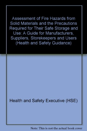 9780118856546: Assessment of Fire Hazards from Solid Materials and the Precautions Required for Their Safe Storage and Use: A Guide for Manufacturers, Suppliers, Storekeepers and Users (Health and Safety Guidance)