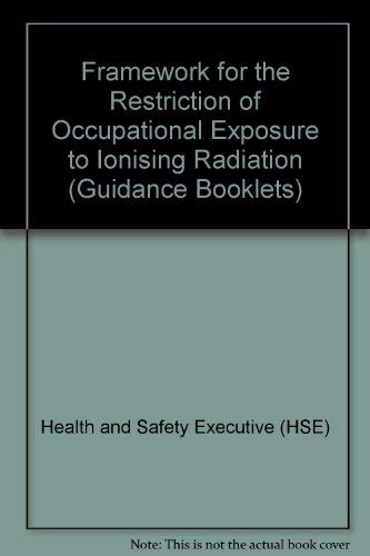 9780118863247: Framework for the Restriction of Occupational Exposure to Ionising Radiation (Guidance Booklets)