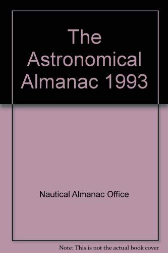 The Astronomical Almanac for the Year 1993. Data for Astronomy, Space Sciences, Geodesy, Surveyin...