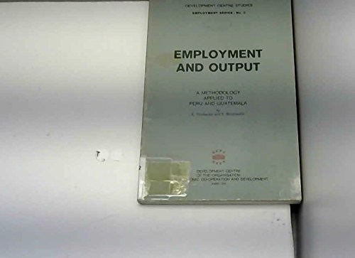 9780119204759: Employment and output; a methodology applied to Peru and Guatemala (Employment series)