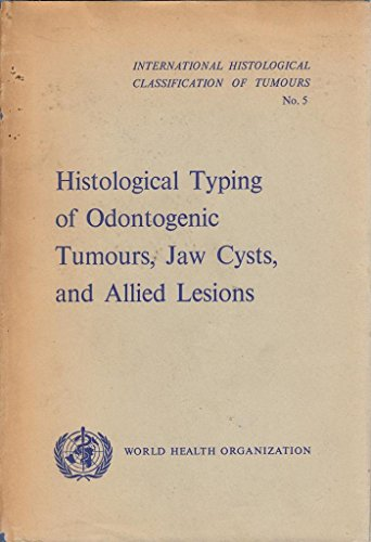 9780119503944: International Histological Classification of Tumours: Histological Typing of Odontogenic Tumours, Jaw Cysts and Allied Lesions No. 5