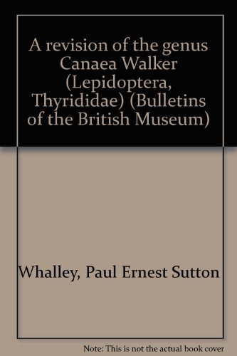 9780119813685: A revision of the genus Canaea Walker (Lepidoptera, Thyrididae) (Bulletin of the British Museum)