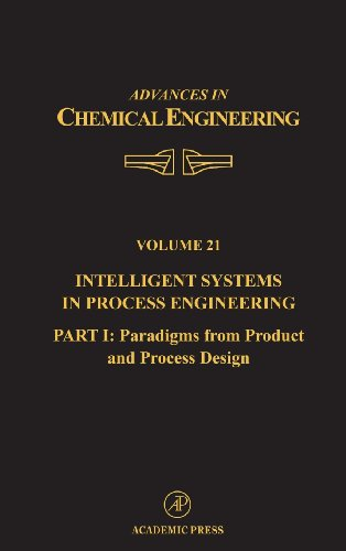 9780120085217: Intelligent Systems in Process Engineering, Part I: Paradigms from Product and Process Design, Volume 21 (Advances in Chemical Engineering)