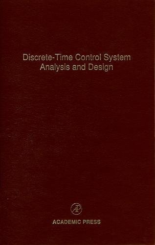 9780120127719: Discrete-Time Control System Analysis and Design, Volume 71: Advances in Theory and Applications (Control and Dynamic Systems)