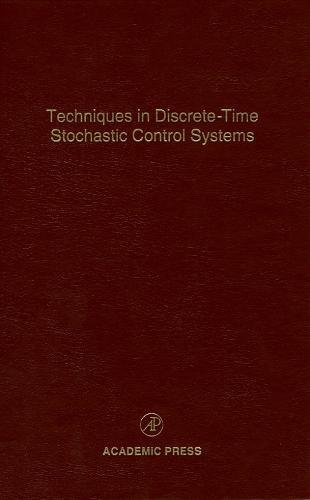 9780120127733: Techniques in Discrete-Time Stochastic Control Systems: Advances in Theory and Applications: Techniques in Discrete-Time Stochastic Control Systems Vol 73 (Advances in Theory & Applications)
