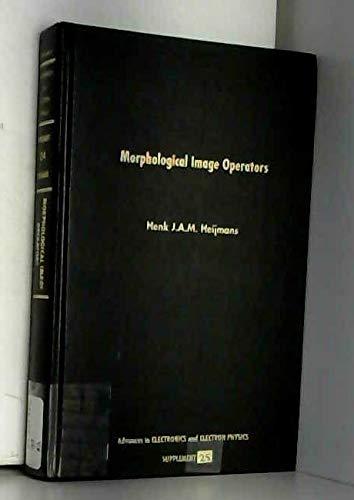 9780120145997: Morphological Image Operators (Advances in Electronics & Electron Physics Supplement)