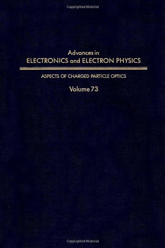 9780120146734: Advances in Electronics and Electron Physics, Volume 73: Aspects of Charged Particle Optics (Advances in Imaging and Electron Physics)