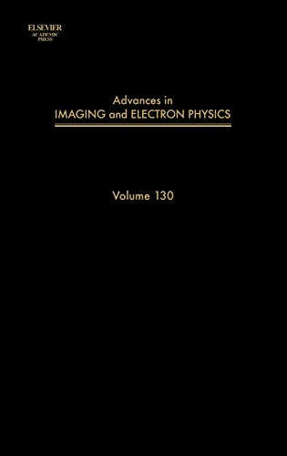 9780120147724: Advances in Imaging and Electron Physics, Volume 130 (Advances in Imaging & Electron Physics)