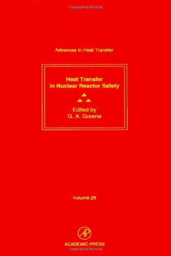 9780120200290: Nuclear Reactor Safety, Volume 29: Volume 29: Heat Transfer in Nuclear Reactor Safety (Advances in Heat Transfer)