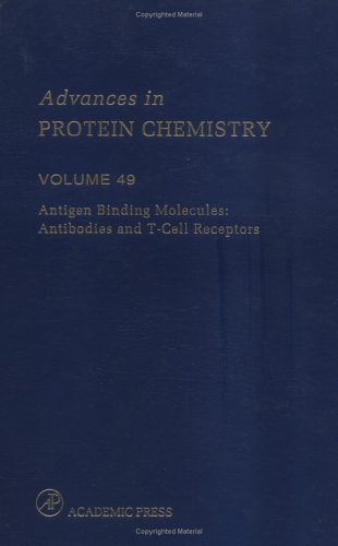 9780120342495: Antigen Binding Molecules: Antibodies and T-Cell Receptors, Volume 49 (Advances in Protein Chemistry)