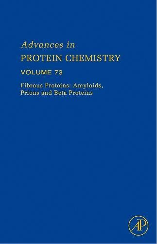 9780120342730: Fibrous Proteins:  Amyloids, Prions and  Beta Proteins, Volume 73 (Advances in Protein Chemistry and Structural Biology)