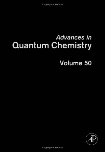 9780120348503: Advances in Quantum Chemistry, Volume 50: Response Theory and Molecular Properties