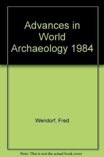 Advances in World Archaeology: Volume 3, 1984: Fred Wendorf and Angela E. Close (eds.)