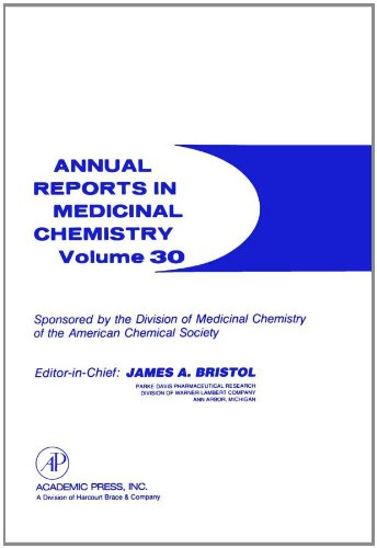 Annual Reports in Medicinal Chemistry, Volume 30: Bristol, James A.