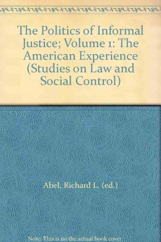 9780120415014: Politics of Informal Justice: The American Experience v.1: The American Experience Vol 1 (Studies on Law and Social Control)
