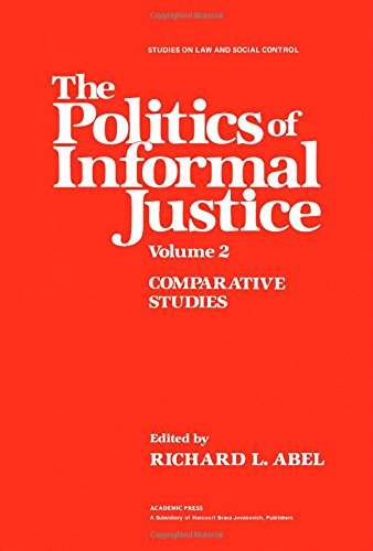The Politics of Informal Justice Vol. 2 : Comparative Studies: Label, Richard (Ed.)