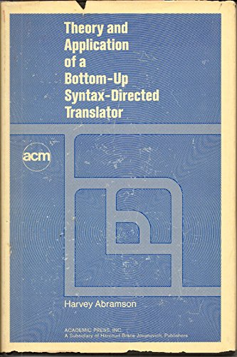 9780120426508: Theory and Application of a Bottom-Up Syntax-Directed Translator (ACM monograph series)