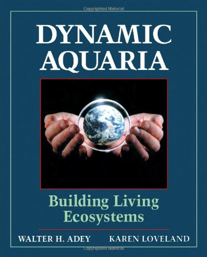 Dynamic Aquaria: Building Living Ecosystems: Walter H. Adey;