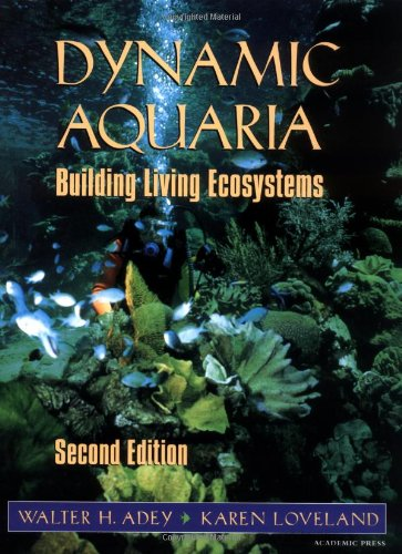 Dynamic Aquaria, Second Edition: Building Living Ecosystems: Walter H. Adey;