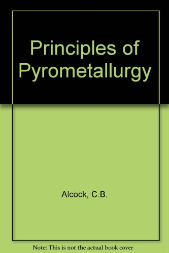 PRINCIPLES OF PYROMETALLURGY: Alcock, C.B.