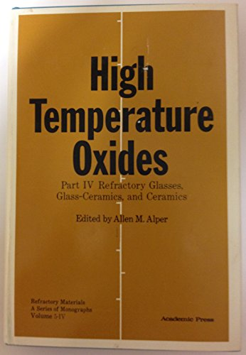 9780120533046: High Temperature Oxides: Refractory Glasses, Glass Ceramics, Ceramics Pt. 4 (Refractory materials)