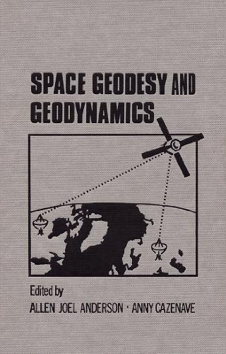 Space Geodesy and Geodynamics: Anderson, Allen J.; Cazenave, Anny