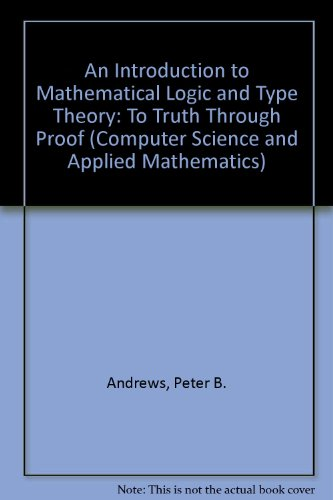 9780120585359: An Introduction to Mathematical Logic and Type Theory: To Truth Through Proof (Computer Science and Applied Mathematics)